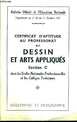BULLETIN OFFICIEL DE L'EDUCATION NATIONALE SUPPLEMENT AU N°31 DU 11 OCTOBRE 1951 - CERTIFICAT D'APTITUDE AU PROFESSORAT DE DESSIN ET ARTS APPLIQUES SECTION C DANS LES ECOLES NATIONALES PRO ET LES COLLEGES TECHNIQUES REGLEMENT ET PROGRAMME.