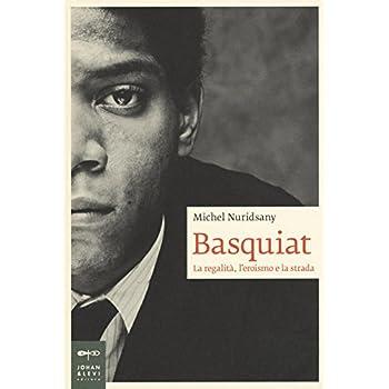 Basquiat. La Regalità, L'eroismo E La Strada: 1