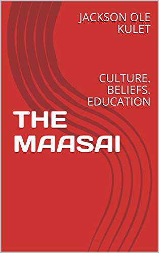 THE MAASAI: CULTURE. BELIEFS. EDUCATION (English Edition)