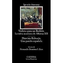 Violetas Para Un Borbón. La Reina Austriaca De Alfonso Xii. Dionisio Ridruejo. Una Pasión Española (Letras Hispánicas)