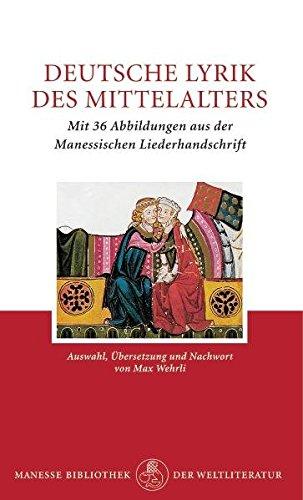 Deutsche Lyrik des Mittelalters: Mit 36 Abbildungen aus der Manessischen Liederhandschrift