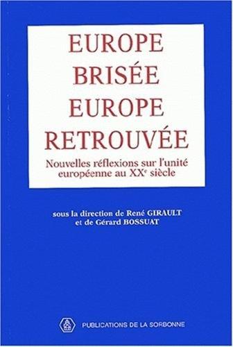 Europe brisée, Europe retrouvée : Nouvelles réflexions sur l'unité européenne au XXe siècle