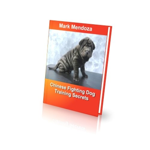 Chinese Fighting Dog Training Secrets por Mark Mendoza