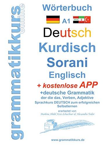 Wörterbuch Deutsch Kurdisch Sorani Niveau A1: Lernwortschatz A1 Sprachkurs Deutsch zum erfolgreichen Selbstlernen für kurdische TeilnehmerInnen (Wörterbuch Deutsch Kurdisch Sorani Englisch Niveau A1)