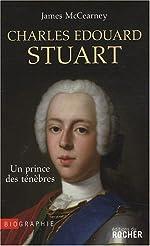 Charles Edouard Stuart - Un prince des ténèbres de James McCearney