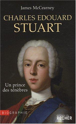 Charles Edouard Stuart : Un prince des ténèbres par James McCearney