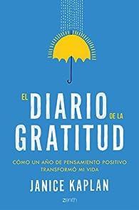 El diario de la gratitud: Cómo un año de pensamiento positivo transformó mi vida par Janice Kaplan