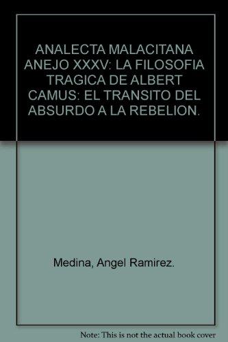 Analecta malacitana, anejo xxxv. la filosofia tragica de albert camus. transito del absurdo a la rebelion [Jun 02, 2001] Ramirez, Angel