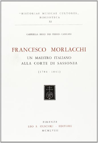 Francesco Morlacchi. Un maestro italiano alla corte di Sassonia (1784-1841)
