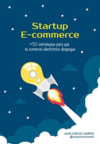 STARTUP E-COMMERCE : +50 estrategias para que tu comercio electrónico despegue