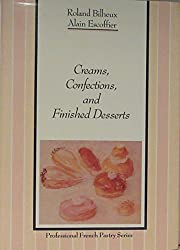 Creams, Confections,& Finish Dess Vol2 (The Professional French Pastry Series)