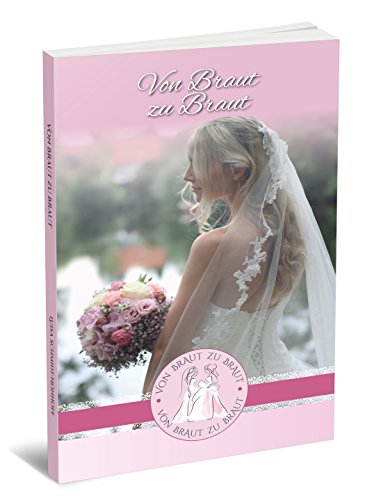 Hochzeitsplaner – Von Braut zu Braut (Hochzeitsplaner Buch Bräute,)