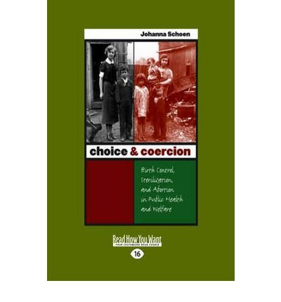 [ [ CHOICE & COERCION: BIRTH CONTROL, STERILIZATION, AND ABORTION IN PUBLIC HEALTH AND WELFARE (LARGE PRINT 16PT) - LARGE PRINT BY(SCHOEN, JOHANNA )](AUTHOR)[PAPERBACK]