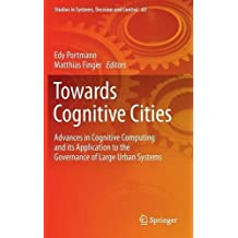 Towards Cognitive Cities: Advances in Cognitive Computing and its Application to the Governance of Large Urban Systems (Studies in Systems, Decision and Control)