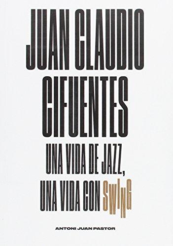 Juan Claudio Cifuentes: Una vida de jazz, una vida con swing