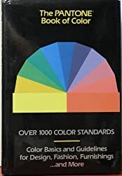 The Pantone Book of Color: Over 1000 Color Standards : Color Basics and Guidelines for Design, Fashion, Furnishings...and More by Leatrice Eiseman (1990-10-01)