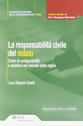 La responsabilità civile del notaio. Criteri di configurabilità e casistica nel mercato delle regole