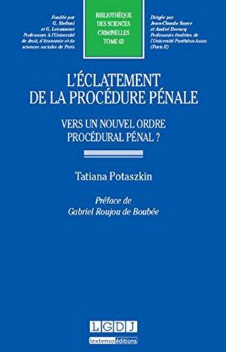 L'Eclatement de la procédure pénale - Vers une nouvel ordre procédural pénal ?Tome 62