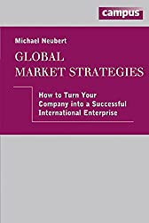 Global Market Strategies: How to turn your Company into a Successful International Enterprise, plus E-Book inside (ePub, mobi oder pdf)