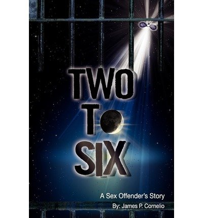 -two-to-six-a-sex-offenders-story-two-to-six-a-sex-offenders-story-by-cornelio-james-p-author-dec-20