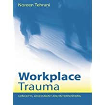 Workplace Trauma: Concepts, Assessment and Interventions