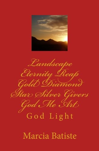 Landscape Eternity Reap Gold Diamond Star Silver Givers God Me Art: God Light