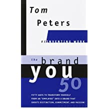 The Brand You 50 : Or : Fifty Ways to Transform Yourself from an 'Employee' into a Brand That Shouts Distinction, Commitment, and Passion! by Tom Peters (1999-09-21)