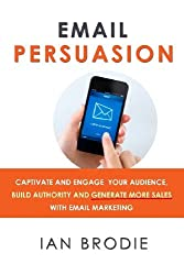 Email Persuasion: Captivate and Engage Your Audience, Build Authority and Generate More Sales With Email Marketing by Ian Brodie (2013-11-13)