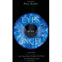 Eyes of an Angel: Soul Travel, Spirit Guides, Soul Mates, and the Reality of Love by Paul Elder (2005-03-11)