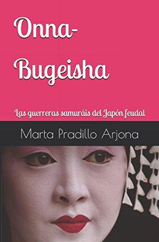 Onna-Bugeisha: Las guerreras samuráis del Japón feudal por Marta Pradillo Arjona
