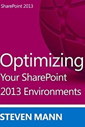 Optimizing Your SharePoint 2013 Environments by Steven Mann (2013-10-06)