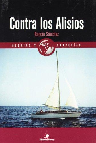 Contra los alisios (Relatos de regatas y travesías) por Román Sánchez