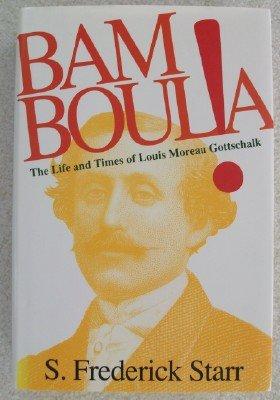 Bamboula!: Life and Times of Louis Moreau Gottschalk