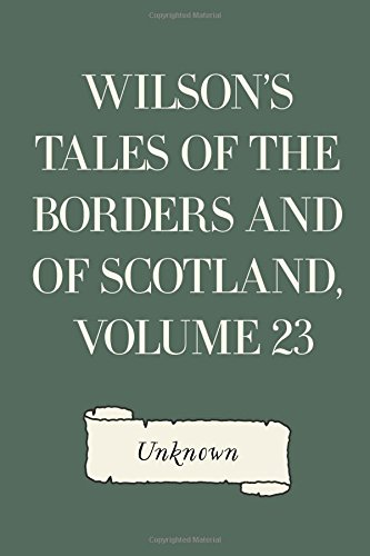Wilson's Tales of the Borders and of Scotland, Volume 23