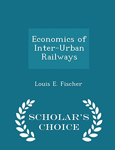 Economics of Inter-Urban Railways - Scholar's Choice Edition