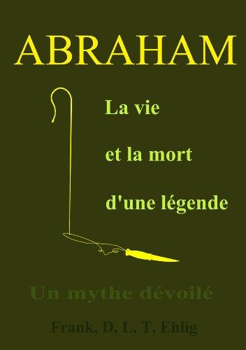 abraham-la-vie-et-la-mort-d-39-une-lgende-un-mythe-dvoil