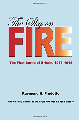The Sky on Fire: The First Battle of Britain 1917-1918 and the Birth of the Royal Air Force (Smithsonian History of Aviation)