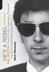 He's a Rebel: Phil Spector - Rock and Roll's Legendary Producer by Mark Ribowsky (2006-03-01)