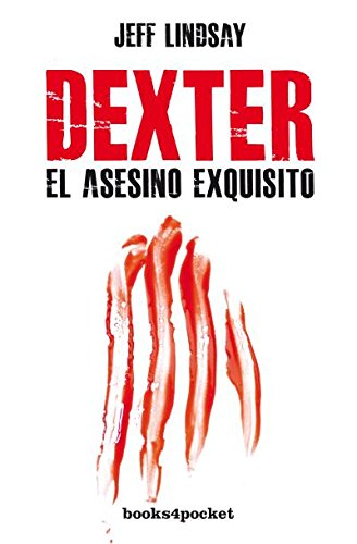 Dexter, el asesino exquisito (Books4pocket narrativa) por JEFF LINDSAY