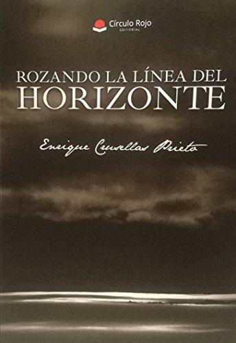 Rozando la línea del horizonte: Poesías por Enrique Crusellas