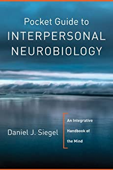 Pocket Guide to Interpersonal Neurobiology: An Integrative Handbook of the Mind (Norton Series on Interpersonal Neurobiology) by [Siegel, Daniel J.]