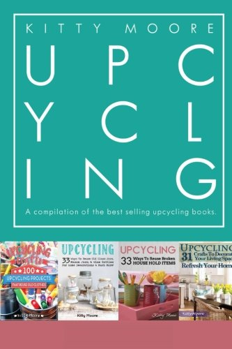 Upcycling Crafts: A compilation of the Upcycling Books With 197 Crafts!