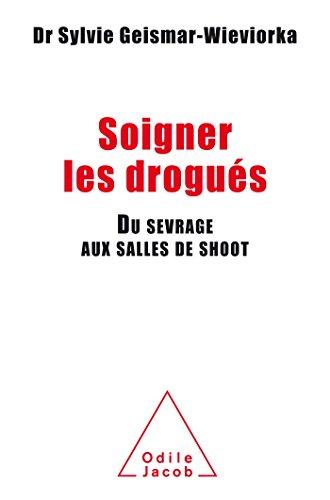 Soigner les drogués : Du sevrage aux salles de shoot par Sylvie Geismar-Wieviorka