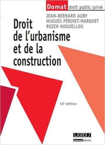 Droit de l'urbanisme et de la construction de Jean-Bernard Auby ,Hugues Périnet-Marquet ,Rozen Noguellou ( 8 septembre 2015 )