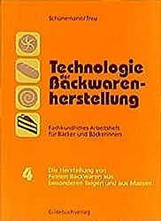 Technologie der Backwarenherstellung. Fachkundliches Arbeitsheft für Bäcker: Technologie der Backwarenherstellung, Fachkundliche Arbeitshefte für ... aus besonderen Teigen und aus Massen