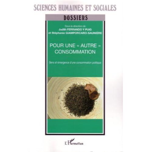 Pour une autre consommation: Sens et émergence d'une consommation politique (Dossiers Sciences Humaines et Sociales)