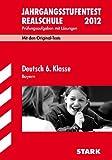 Jahrgangsstufentest Realschule Bayern; Deutsch 6. Klasse 2012; Mit den Original-Tests Jahrgänge 2008-2011 Prüfungsaufgaben mit Lösungen.