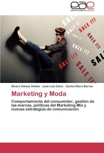 Marketing y Moda: Comportamiento del consumidor, gestión de las marcas, políticas del Marketing-Mix y nuevas estrategias de comunicación