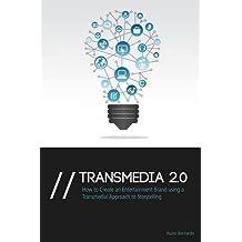 Transmedia 2.0: How to Create an Entertainment Brand Using a Transmedial Approach to Storytelling by Nuno Bernardo (2014-04-28)