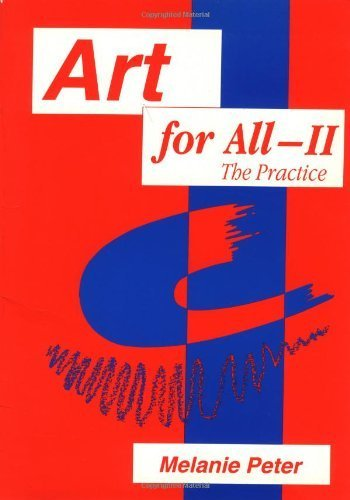 Art for All II - the Practice: Developing Art in the Curriculum with Pupils with Special Education Needs (Entitlement for all) (v. 2) by Melanie Peter (1996-07-01)